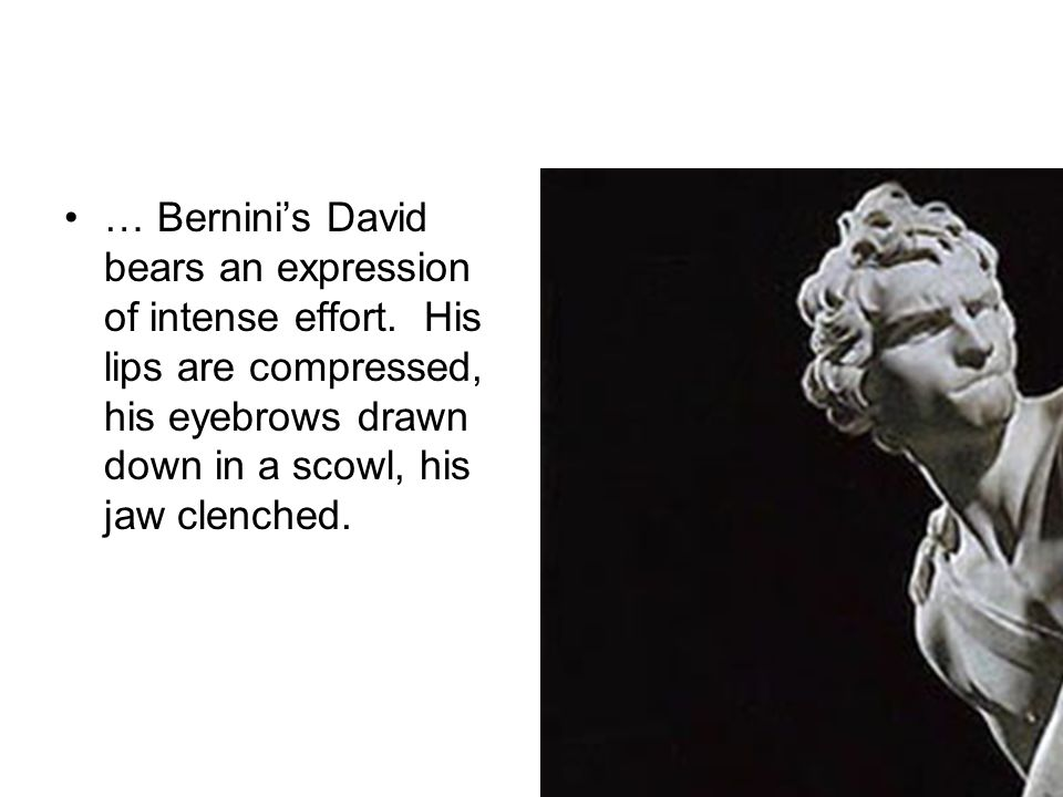 … Bernini's David bears an expression of intense effort.