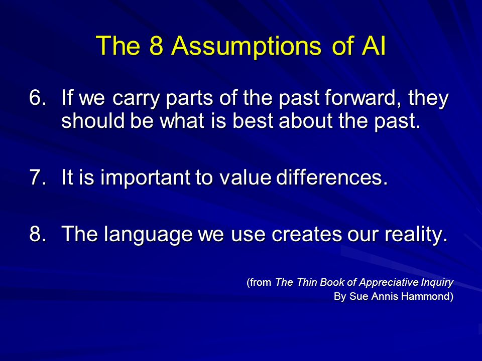 The 8 Assumptions of AI 6.If we carry parts of the past forward, they should be what is best about the past. 7.It is important to value differences. 8