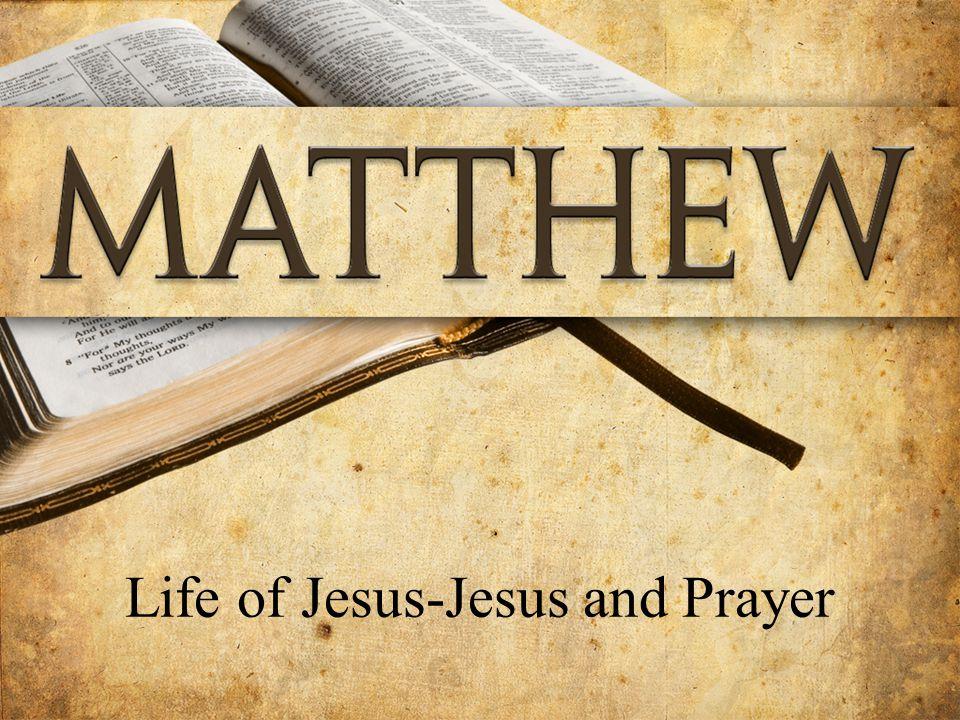 Life of Jesus-Jesus and Prayer