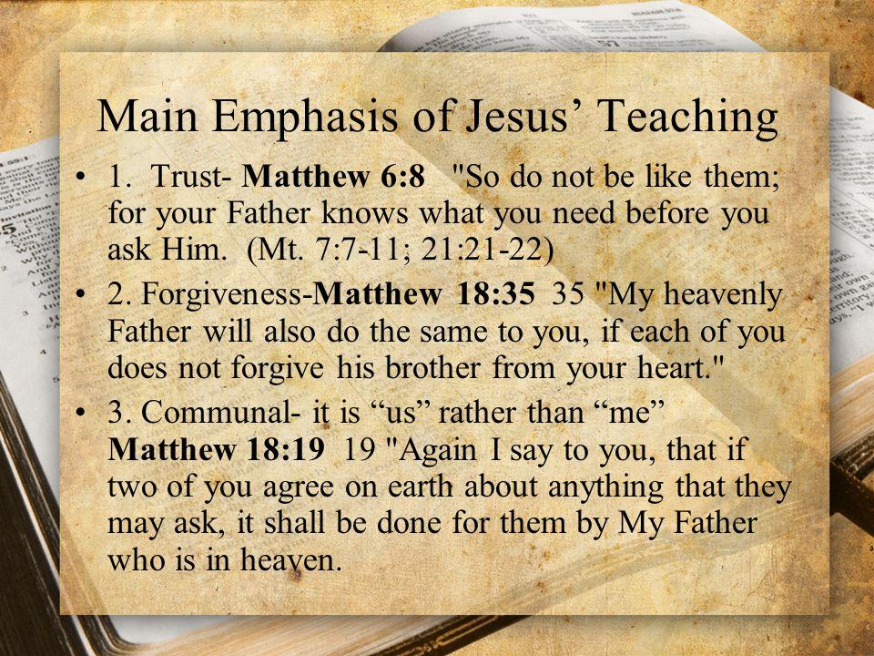Main Emphasis of Jesus' Teaching 1. Trust- Matthew 6:8