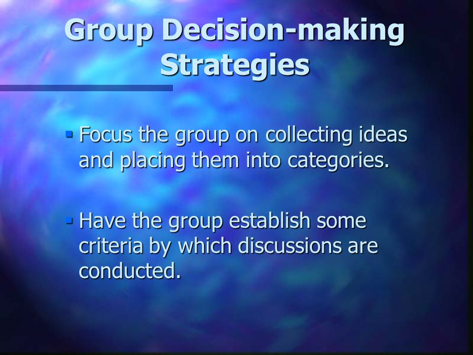 Group Decision-making Strategies  Focus the group on collecting ideas and placing them into categories.