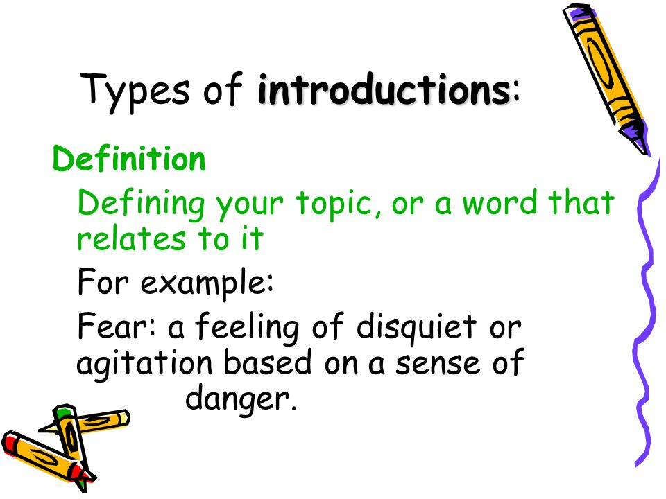 Types of i ii introductions: Definition Defining your topic, or a word that relates to it For example: Fear: a feeling of disquiet or agitation based