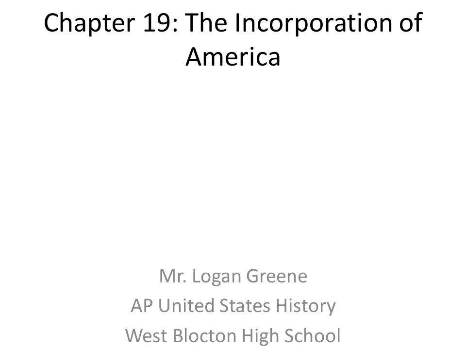 Chapter 19: The Incorporation of America Mr.