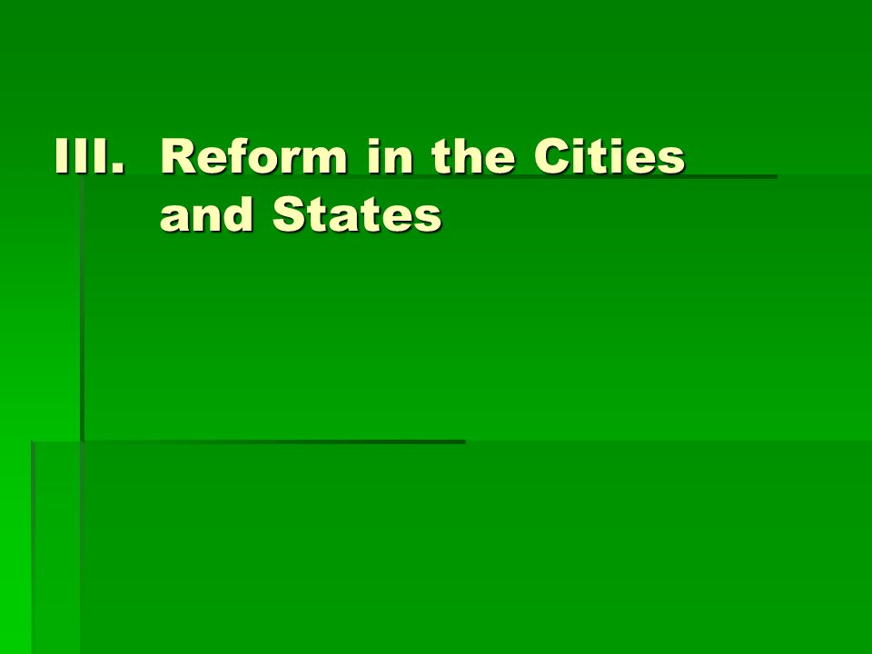 III.Reform in the Cities and States