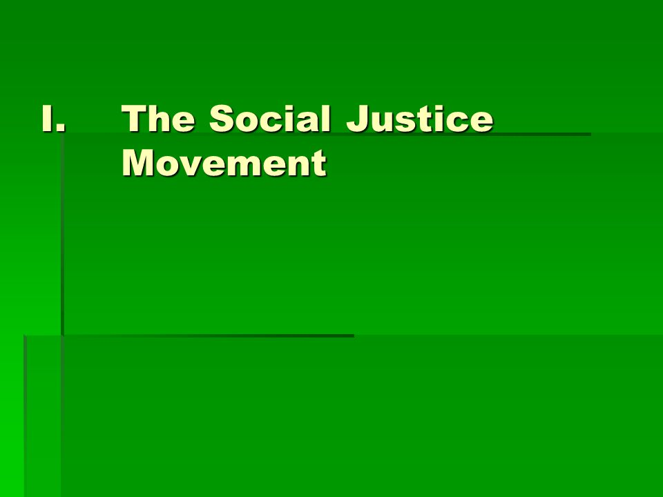 I.The Social Justice Movement