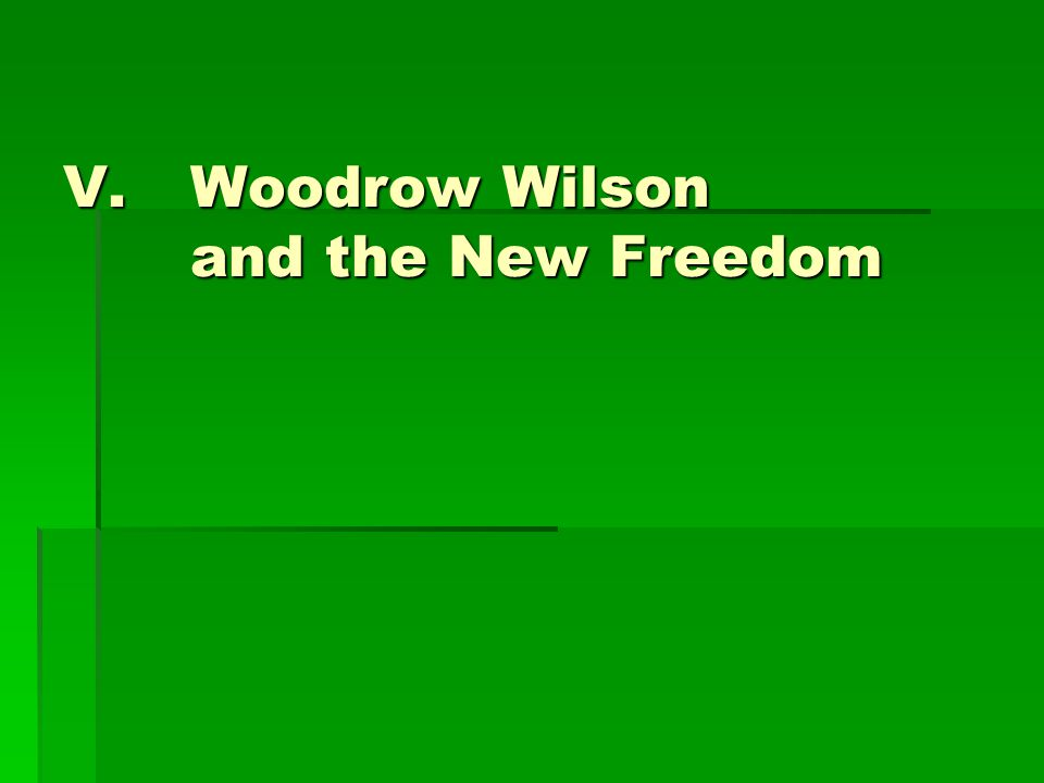 V.Woodrow Wilson and the New Freedom