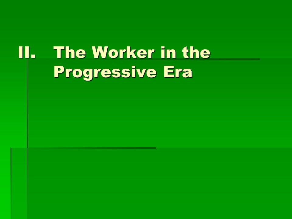 II.The Worker in the Progressive Era