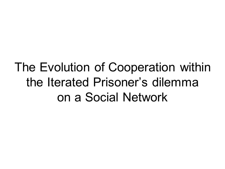 Introduction The evolution of cooperation in the iterated prisoner's dilemma is a well researched and documented phenomenon.