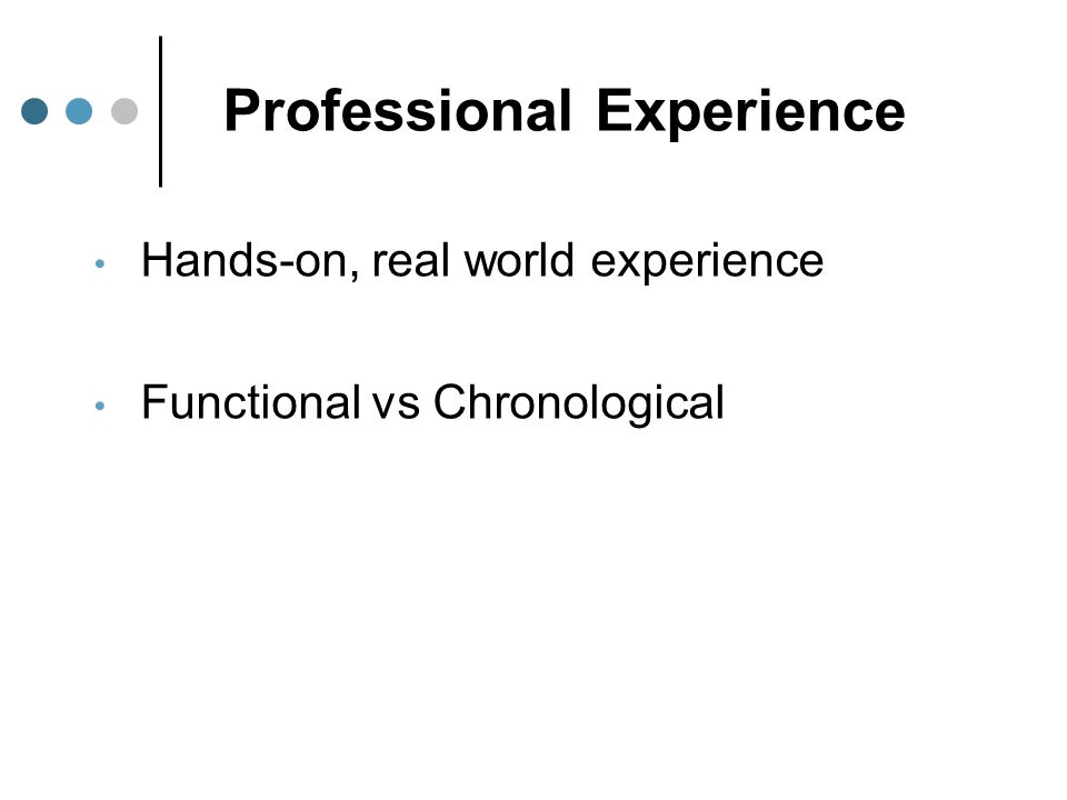 Professional Experience Hands-on, real world experience Functional vs Chronological
