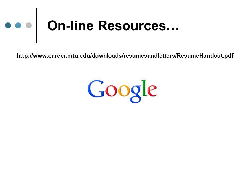 On-line Resources… http://www.career.mtu.edu/downloads/resumesandletters/ResumeHandout.pdf