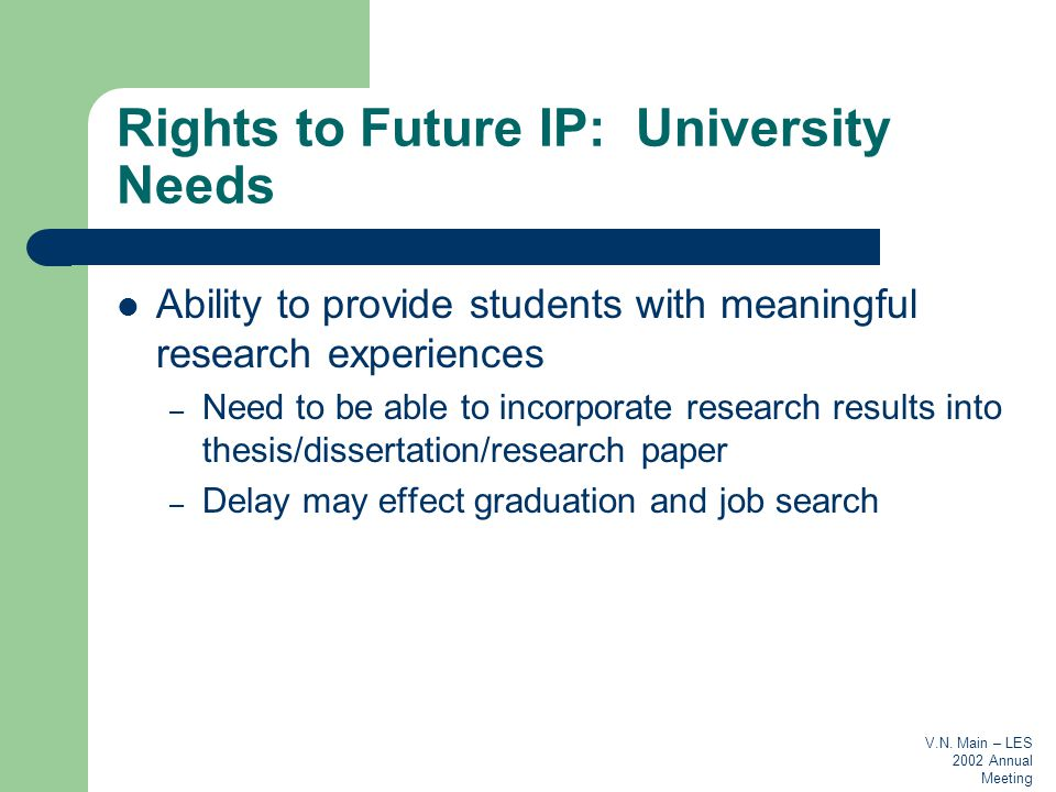 V.N. Main – LES 2002 Annual Meeting Rights to Future IP: University Needs Ability to provide students with meaningful research experiences – Need to b