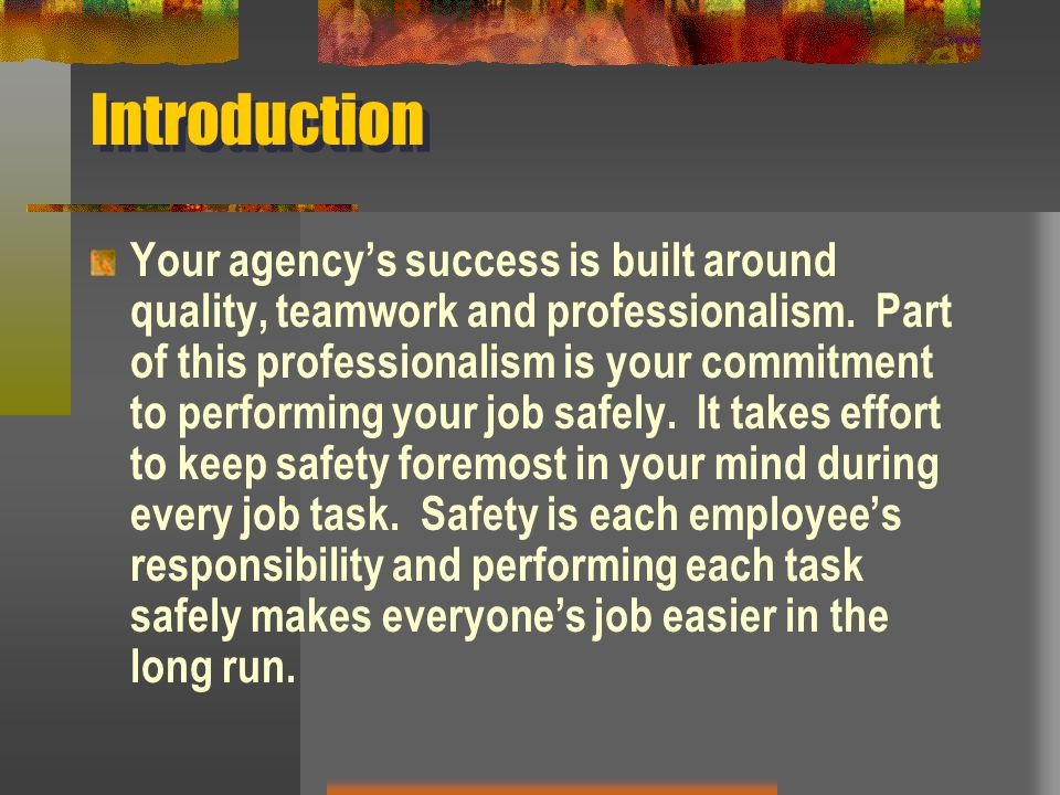 Introduction Your agency's success is built around quality, teamwork and professionalism. Part of this professionalism is your commitment to performin