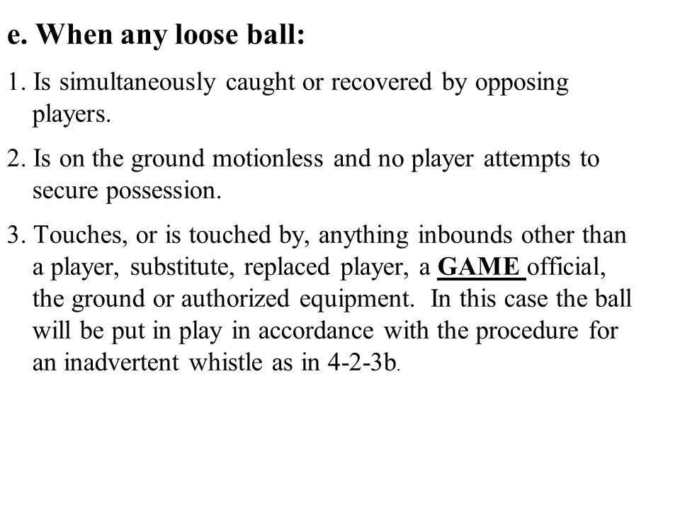 e. When any loose ball: 1. Is simultaneously caught or recovered by opposing players.