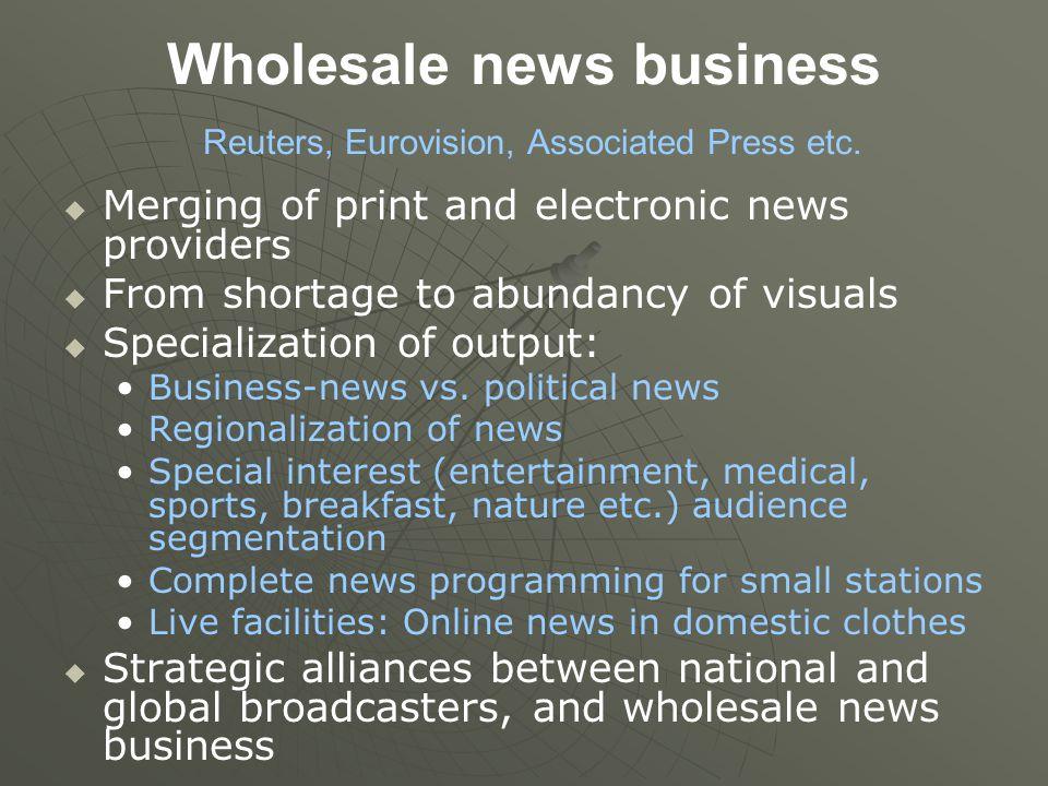 Wholesale news business Reuters, Eurovision, Associated Press etc.