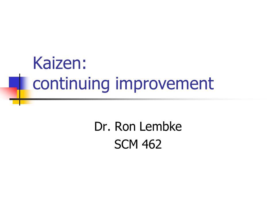 Kaizen: continuing improvement Dr. Ron Lembke SCM 462