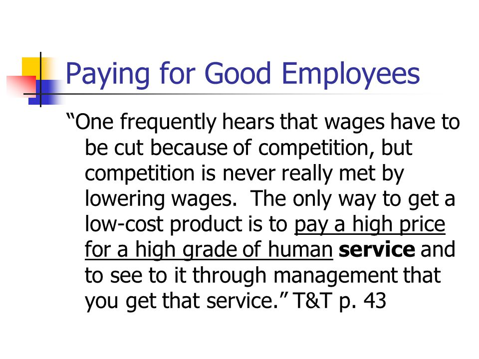 "Paying for Good Employees ""One frequently hears that wages have to be cut because of competition, but competition is never really met by lowering wage"