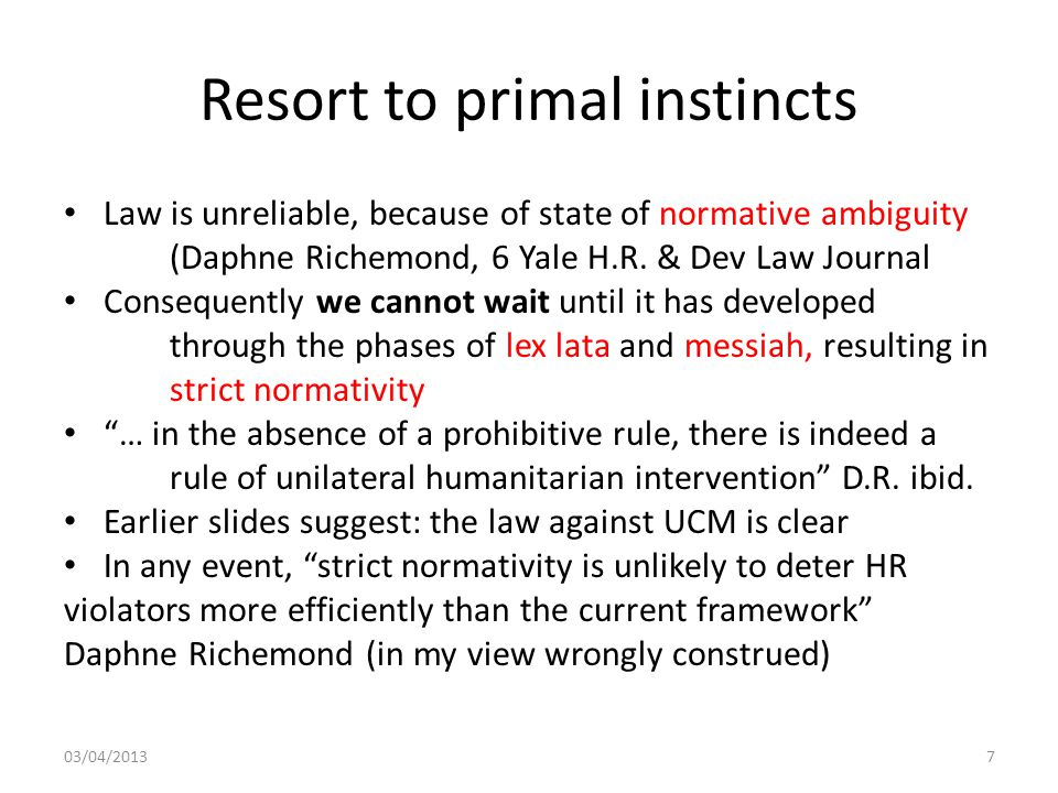 Resort to primal instincts Law is unreliable, because of state of normative ambiguity (Daphne Richemond, 6 Yale H.R. & Dev Law Journal Consequently we