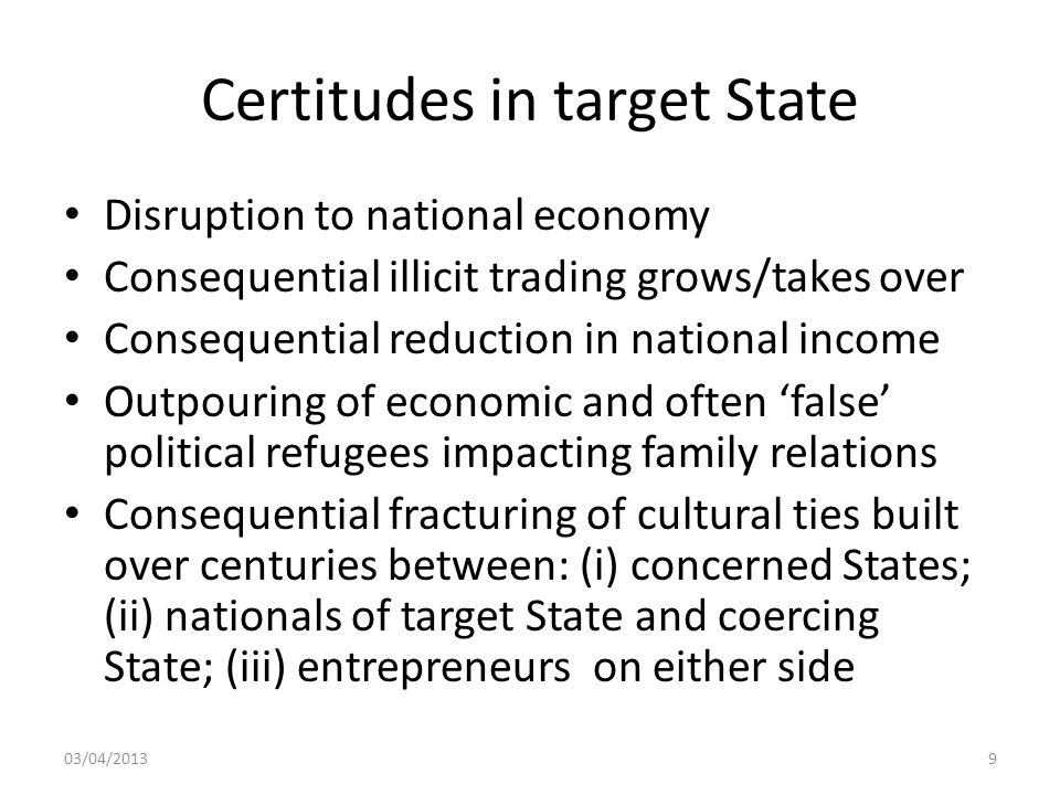 Certitudes in target State Disruption to national economy Consequential illicit trading grows/takes over Consequential reduction in national income Ou