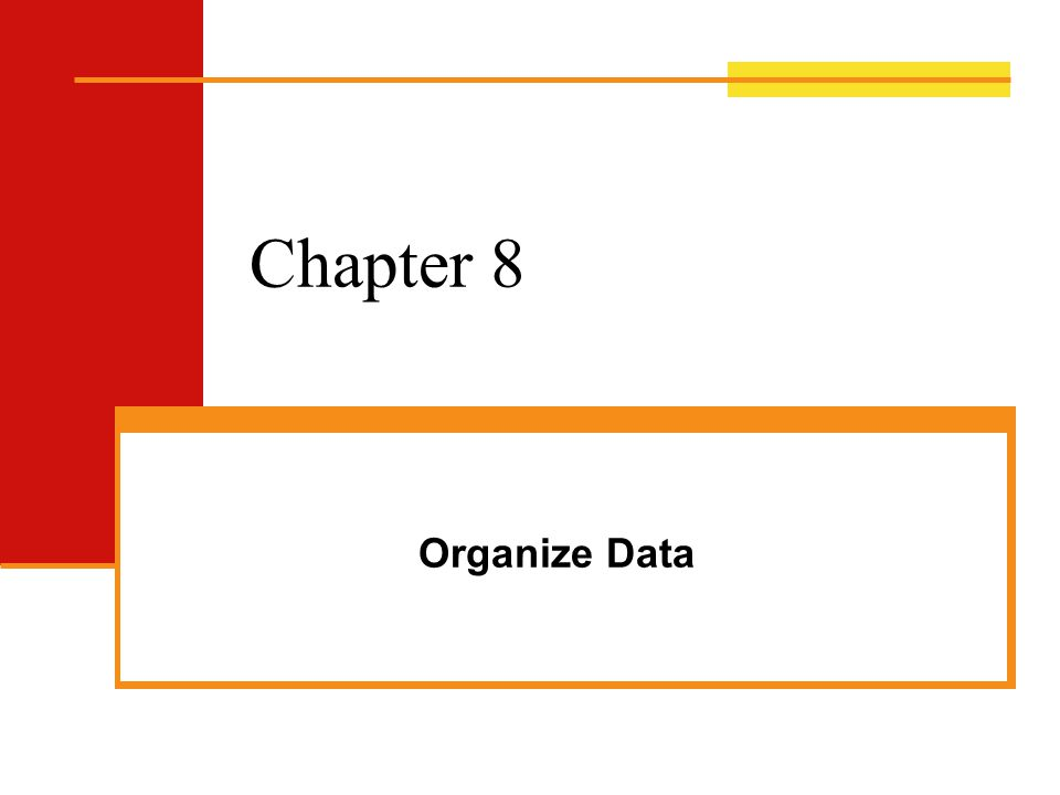 Chapter 8 Organize Data