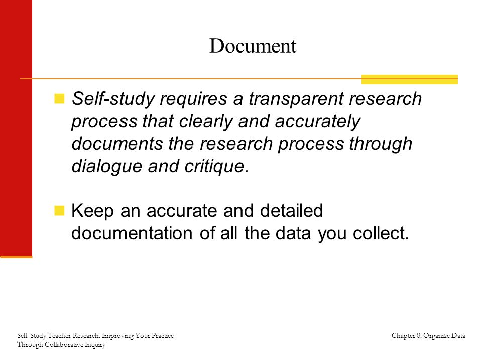 Chapter 8: Organize Data Document Self-study requires a transparent research process that clearly and accurately documents the research process throug