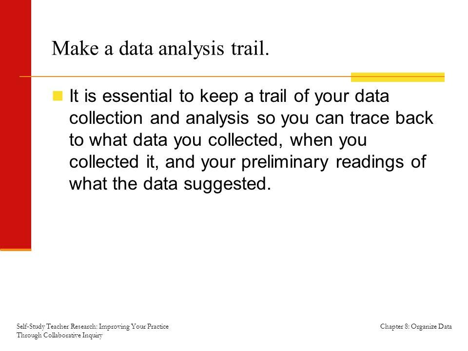 Chapter 8: Organize Data Make a data analysis trail.