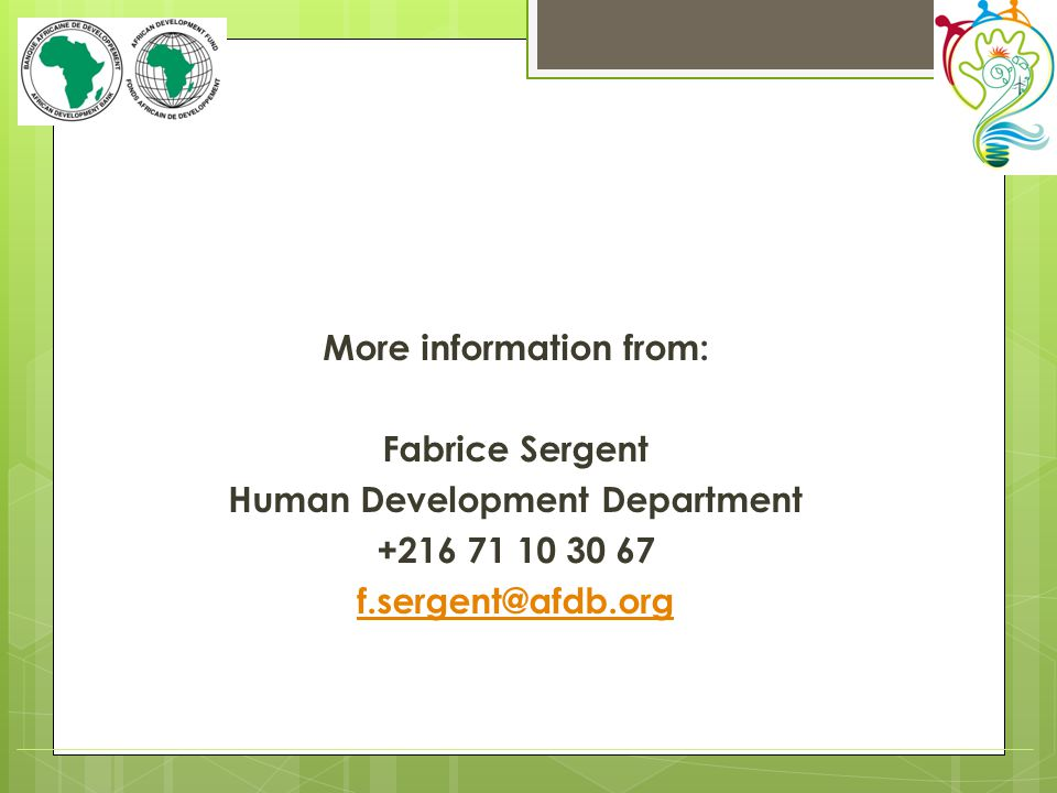 More information from: Fabrice Sergent Human Development Department +216 71 10 30 67 f.sergent@afdb.org
