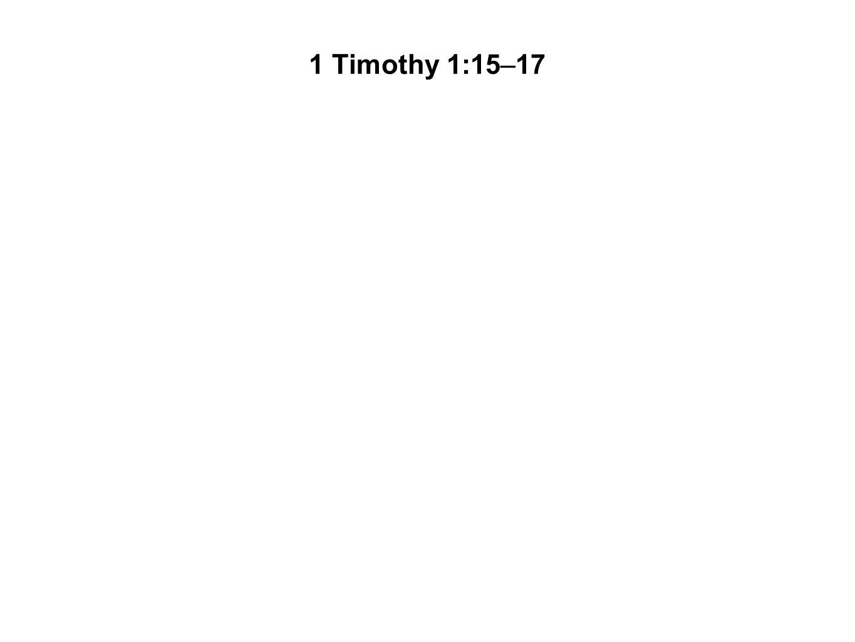 1 Timothy 1:15–17