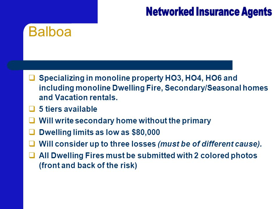 Balboa  Specializing in monoline property HO3, HO4, HO6 and including monoline Dwelling Fire, Secondary/Seasonal homes and Vacation rentals.