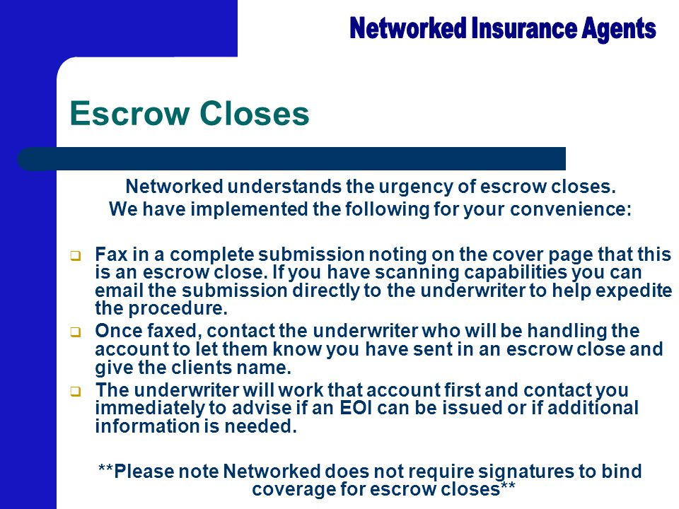 Escrow Closes Networked understands the urgency of escrow closes. We have implemented the following for your convenience:  Fax in a complete submissi