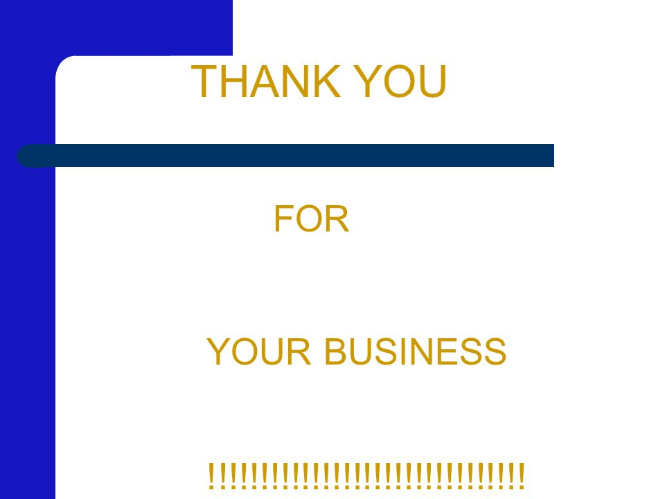 THANK YOU FOR YOUR BUSINESS !!!!!!!!!!!!!!!!!!!!!!!!!!!!!!!
