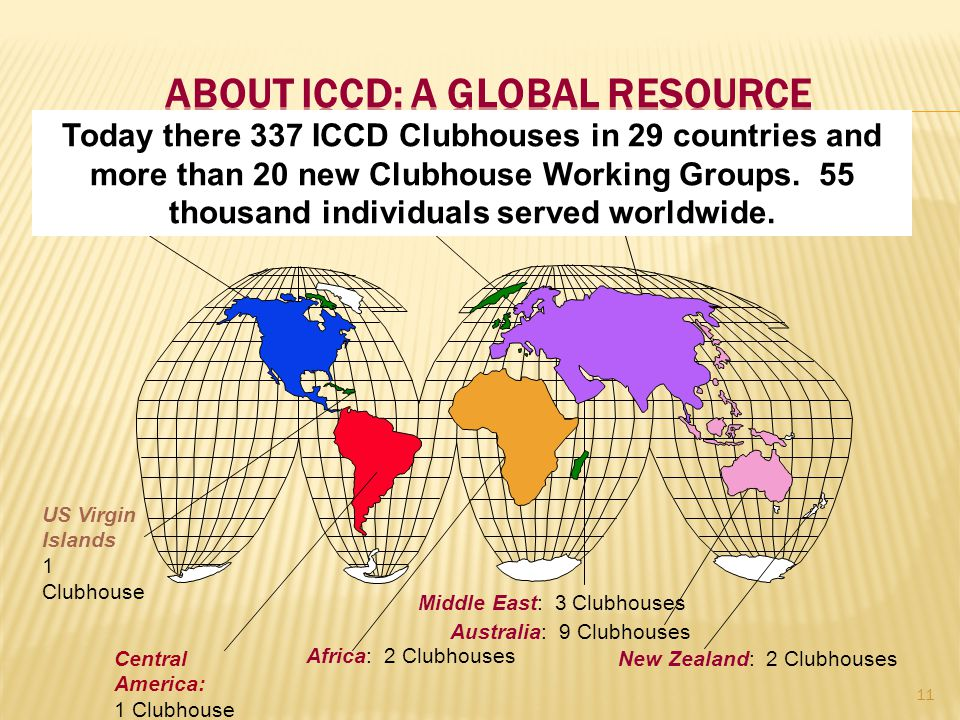 11 North America: 218 ClubhousesEurope: 71 ClubhousesAsia: 30 Clubhouses Africa: 2 Clubhouses Middle East: 3 Clubhouses Australia: 9 Clubhouses Today there 337 ICCD Clubhouses in 29 countries and more than 20 new Clubhouse Working Groups.