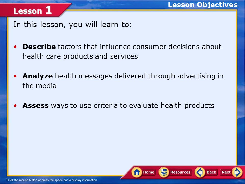 Lesson 1 Making Consumer Choices What information do you need before you make a decision regarding health care products and services