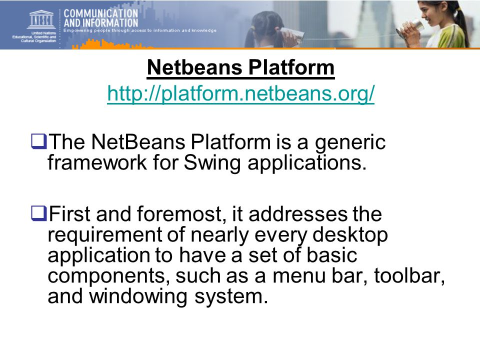 Netbeans Platform http://platform.netbeans.org/ http://platform.netbeans.org/  The NetBeans Platform is a generic framework for Swing applications.