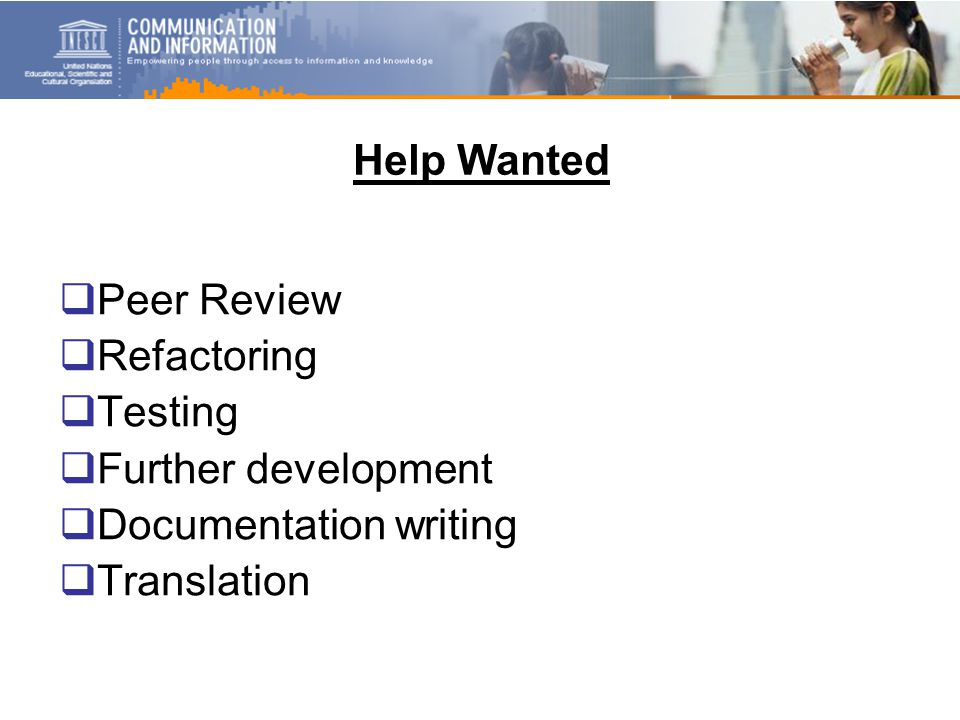 Help Wanted  Peer Review  Refactoring  Testing  Further development  Documentation writing  Translation