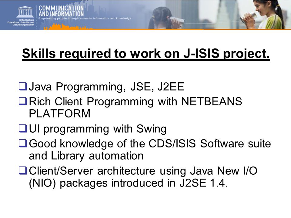 Skills required to work on J-ISIS project.