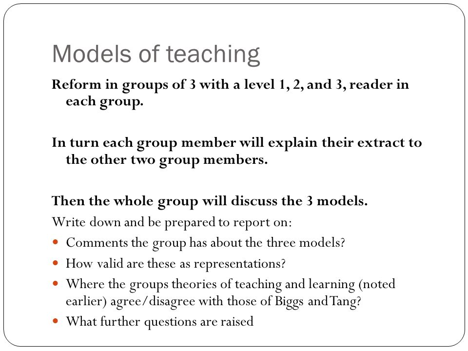 Models of teaching Reform in groups of 3 with a level 1, 2, and 3, reader in each group. In turn each group member will explain their extract to the o