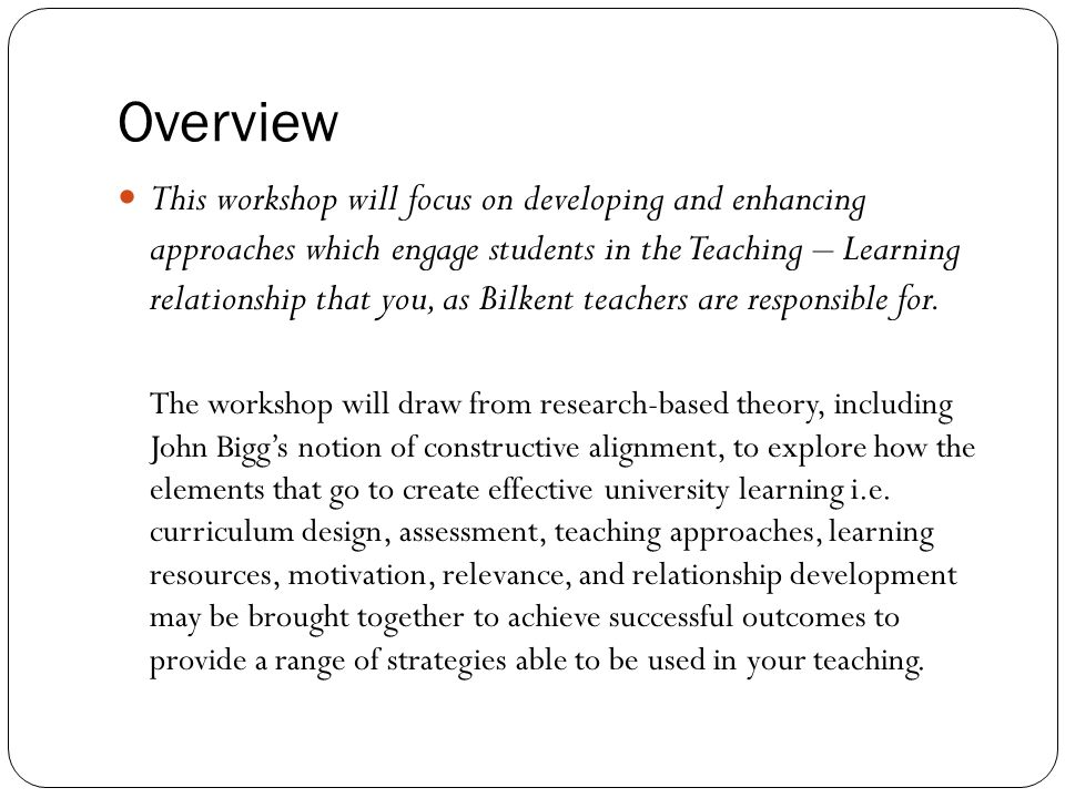 Overview This workshop will focus on developing and enhancing approaches which engage students in the Teaching – Learning relationship that you, as Bi