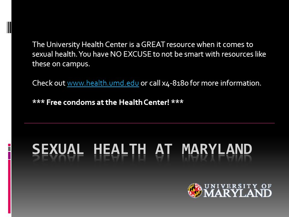 The University Health Center is a GREAT resource when it comes to sexual health. You have NO EXCUSE to not be smart with resources like these on campu