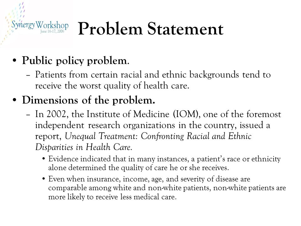 Problem Statement Public policy problem. –Patients from certain racial and ethnic backgrounds tend to receive the worst quality of health care. Dimens
