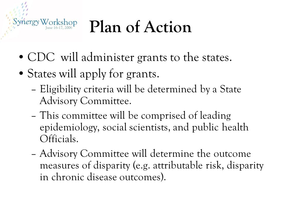 Plan of Action CDC will administer grants to the states. States will apply for grants. –Eligibility criteria will be determined by a State Advisory Co