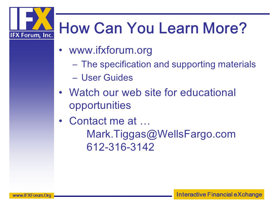 Interactive Financial eXchange www.IFXForum.Org How Can You Learn More.