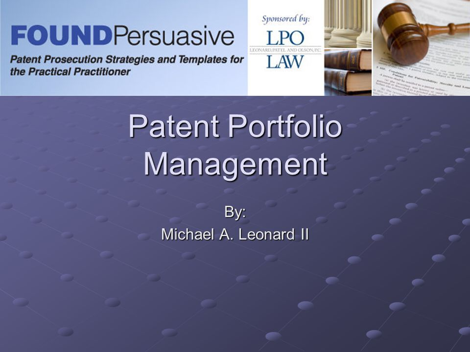 Patent Portfolio Management By: Michael A. Leonard II