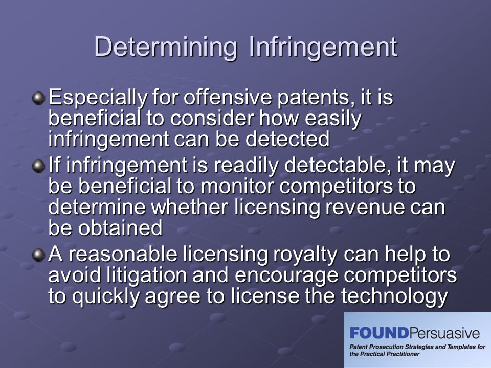 Determining Infringement Especially for offensive patents, it is beneficial to consider how easily infringement can be detected If infringement is rea