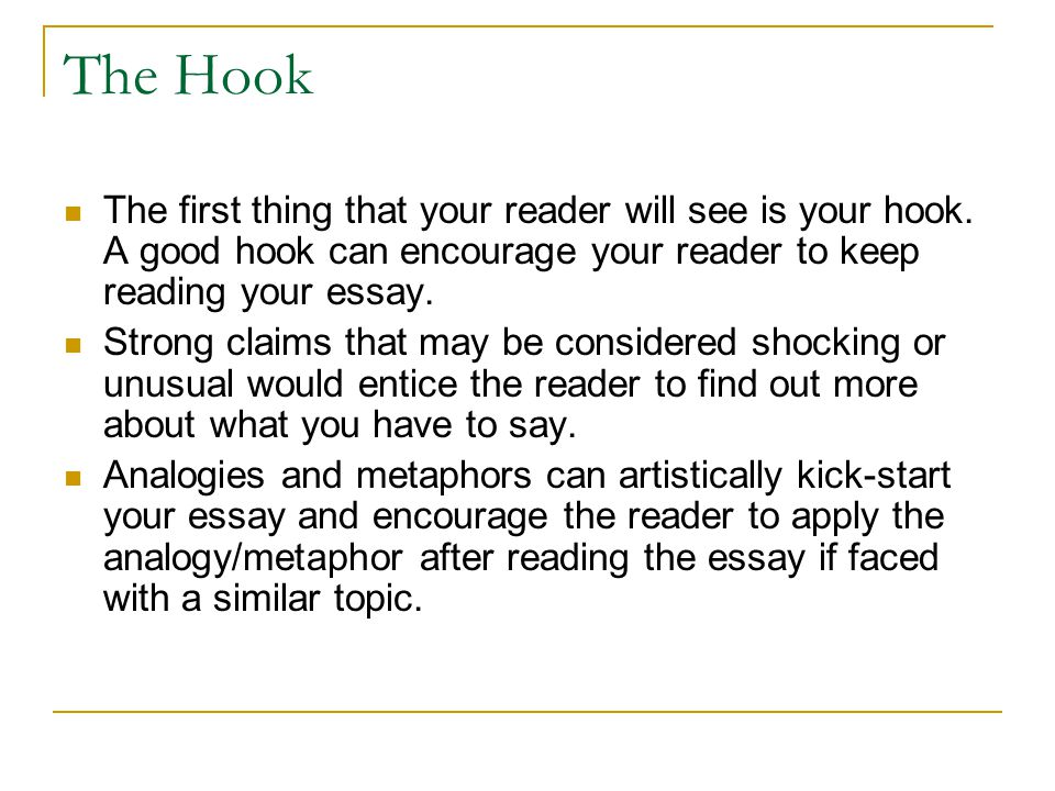 The Hook The first thing that your reader will see is your hook.