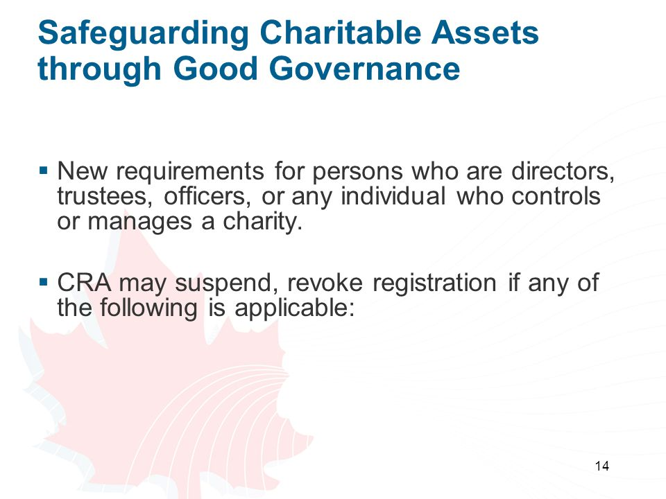 14 Safeguarding Charitable Assets through Good Governance  New requirements for persons who are directors, trustees, officers, or any individual who controls or manages a charity.