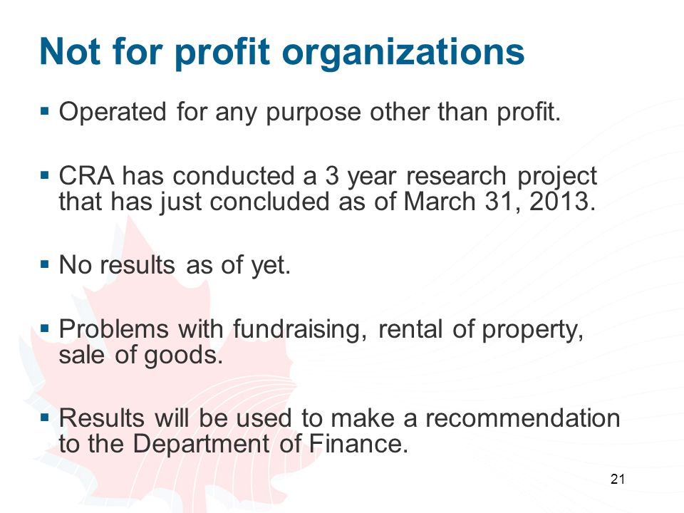 21 Not for profit organizations  Operated for any purpose other than profit.