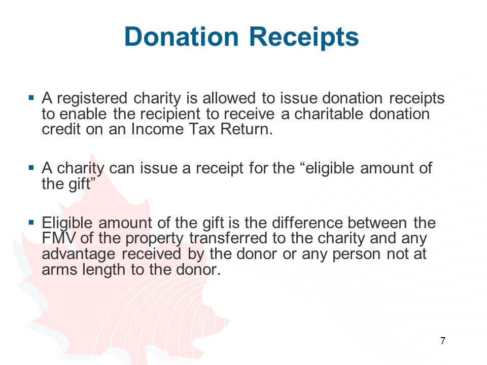 7 Donation Receipts  A registered charity is allowed to issue donation receipts to enable the recipient to receive a charitable donation credit on an Income Tax Return.