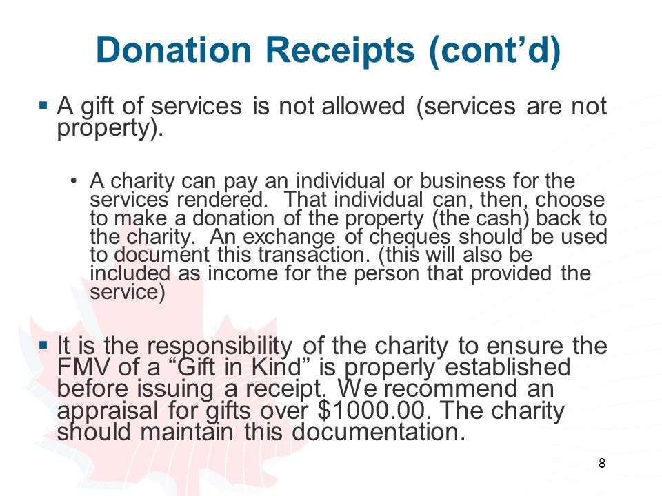 8 Donation Receipts (cont'd)  A gift of services is not allowed (services are not property).