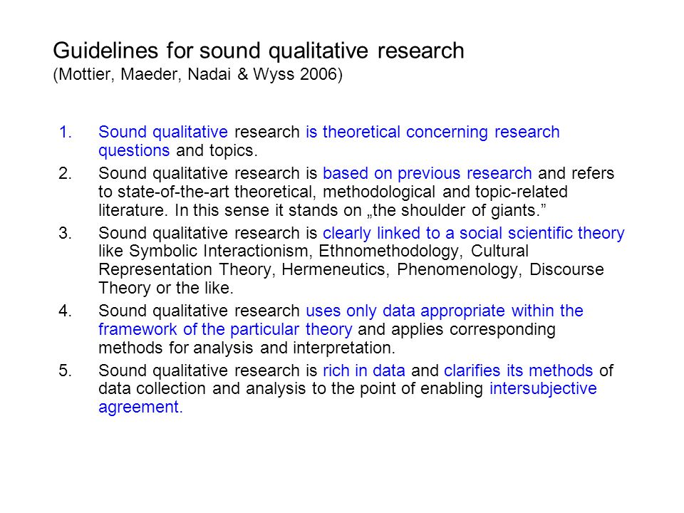 Guidelines for sound qualitative research (Mottier, Maeder, Nadai & Wyss 2006) 1.Sound qualitative research is theoretical concerning research questions and topics.