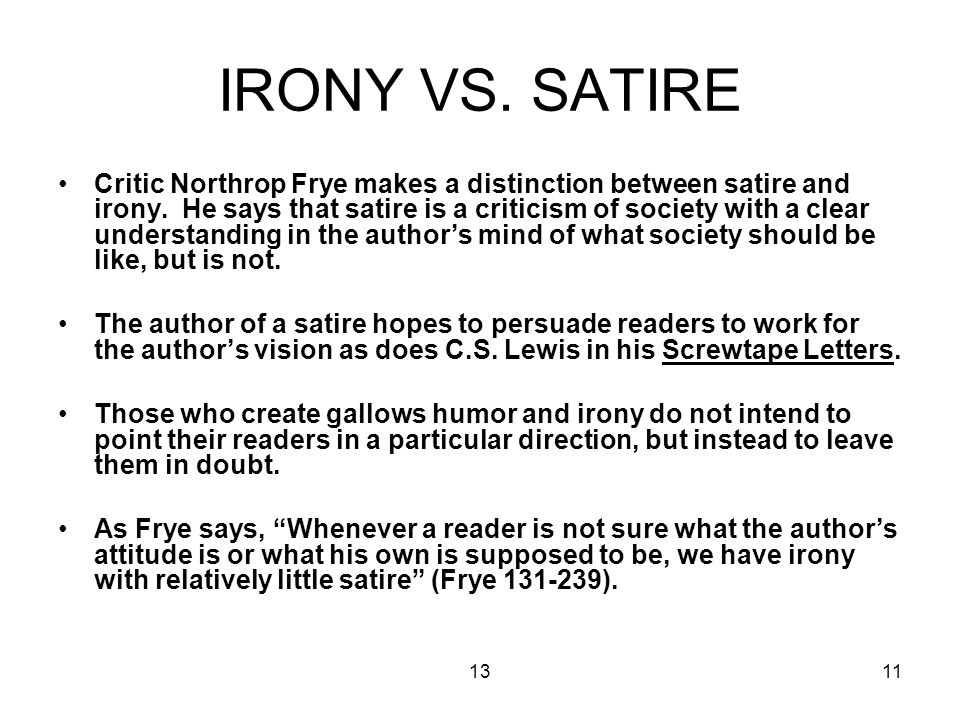 1311 IRONY VS. SATIRE Critic Northrop Frye makes a distinction between satire and irony.